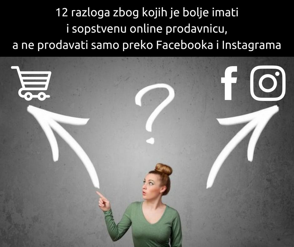 12 razloga zbog kojih je bolje imati sopstvenu online prodavnicu, a ne prodavati samo preko Facebooka i Instagrama.